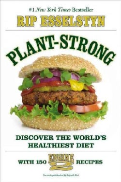 Plant-Strong: Discover the World's Healthiest Diet - With 150 Engine 2 Recipes (Paperback)