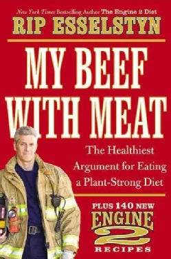 My Beef With Meat: The Healthiest Argument for Eating a Plant-Strong Diet--Plus 140 New Engine 2 Recipes (Hardcover)
