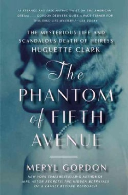 The Phantom of Fifth Avenue: The Mysterious Life and Scandalous Death of Heiress Huguette Clark (Paperback)
