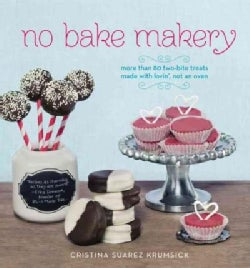 No Bake Makery: More Than 80 Two-Bite Treats Made With Lovin', Not an Oven (Hardcover)