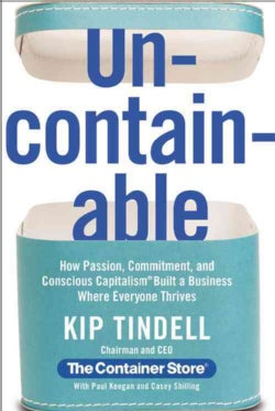 Uncontainable: How Passion, Commitment, and Conscious Capitalism Built a Business Where Everyone Thrives (Hardcover)