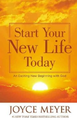 Start Your New Life Today: An Exciting New Beginning With God (Paperback)