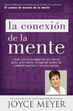 La conexion de la mente /The Connection of Mind: Como los pensamientos que usted elige afectan su estado de animo... (Paperback)