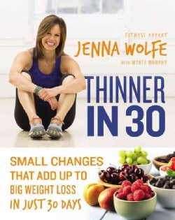 Thinner in 30: Small Changes That Add Up to Big Weight Loss in Just 30 Days (Hardcover)