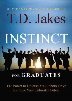 Instinct for Graduates: The Power to Unleash Your Inborn Drive and Face Your Unlimited Future (Hardcover)