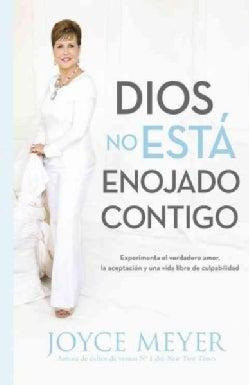 Dios, no esta enojado contigo / God Is Not Mad at You: Experimente el verdadero amor, la aceptacion y una vida li... (Paperback)