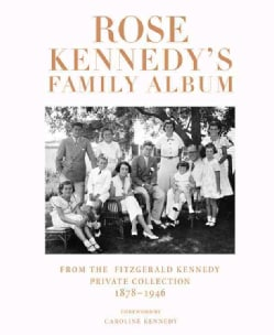 Rose Kennedy's Family Album: From the Fitzgerald Kennedy Private Collection, 1878-1946 (Hardcover)