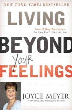 Living Beyond Your Feelings: Controlling Emotions So They Don't Control You (Paperback)