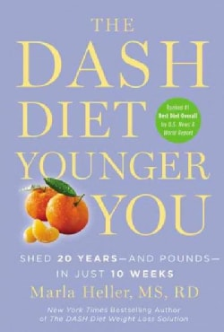 The DASH Diet Younger You: Shed 20 Years - and Pounds - In Just 10 Weeks (Hardcover)