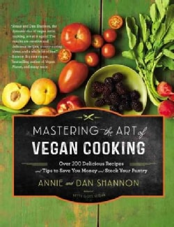 Mastering the Art of Vegan Cooking: Over 200 Delicious Recipes and Tips to Save You Money and Stock Your Pantry (Hardcover)