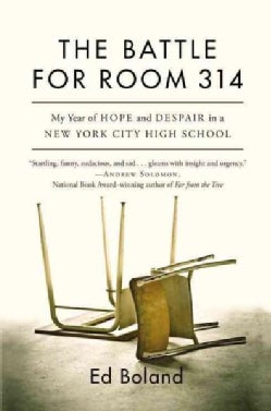 The Battle for Room 314: My Year of Hope and Despair in a New York City High School (Hardcover)