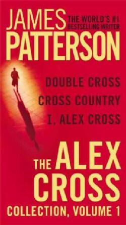 The Alex Cross Collection: Double Cross / Cross Country / I, Alex Cross (Paperback)