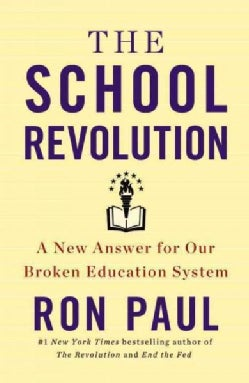 The School Revolution: A New Answer for Our Broken Education System (Hardcover)