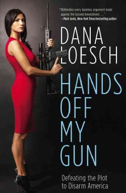 Hands Off My Gun: Defeating the Plot to Disarm America (Hardcover)