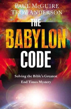 The Babylon Code: Solving the Bible's Greatest End-times Mystery (Hardcover)
