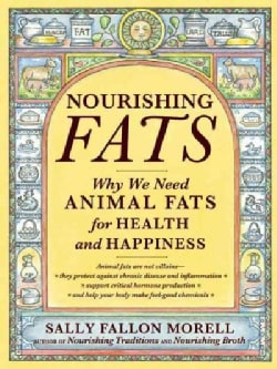 Nourishing Fats: Why We Need Animal Fats for Health and Happiness (Paperback)