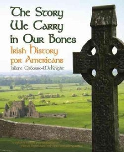 The Story We Carry in Our Bones: Irish History for Americans (Hardcover)