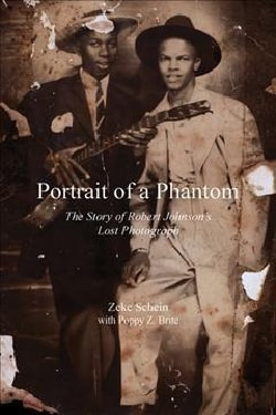 Portrait of a Phantom: The Story of Robert Johnsons Lost Photograph (Hardcover)
