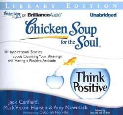 Chicken Soup for the Soul Think Positive: 101 Inspirational Stories About Counting Your Blessings and Having a Pos... (CD-Audio)