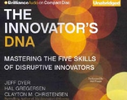 The Innovator's DNA: Mastering the Five Skills of Disruptive Innovators (CD-Audio)