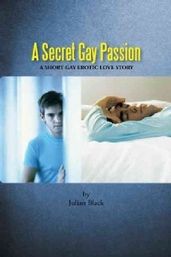 A Secret Gay Passion: A Short Gay Erotic Love Story (Paperback)