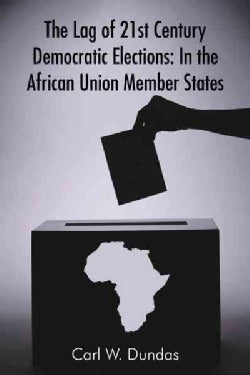 The Lag of 21st Century Democratic Elections: In the African Union Member States (Paperback)