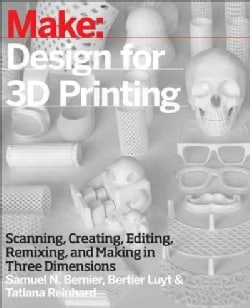 Design for 3D Printing: Scanning, Creating, Editing, Remixing, and Making in Three Dimensions (Paperback)