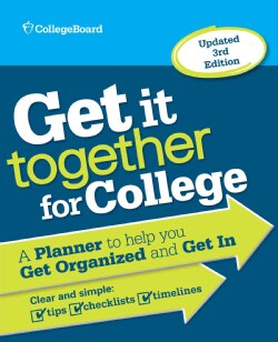 Get It Together for College: A Planner to Help You Get Organized and Get in (Paperback)