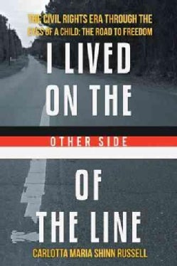 I Lived on the Other Side of the Line: The Civil Rights Era Through the Eyes of a Child: the Road to Freedom (Hardcover)