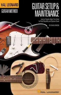 Guitar Setup & Maintenance: Learn to Properly Adjust Your Guitar for Peak Playability and Optimum Sound (Paperback)