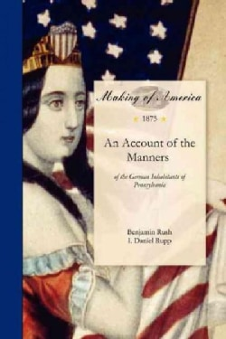 An Account of the Manners of the German Inhabitants of Pennsylvania (Paperback)