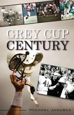 Grey Cup Century (Paperback)