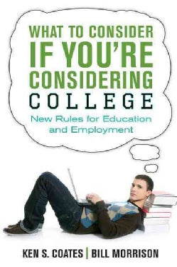 What to Consider If You're Considering College: New Rules for Education and Employment (Paperback)