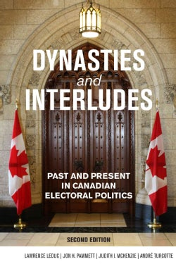 Dynasties and Interludes: Past and Present in Canadian Electoral Politics (Paperback)