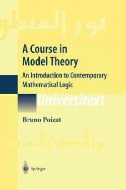 A Course in Model Theory: An Introduction to Contemporary Mathematical Logic (Paperback)