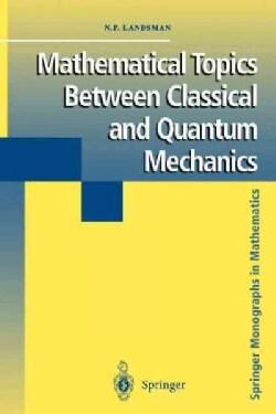 Mathematical Topics Between Classical and Quantum Mechanics (Paperback)