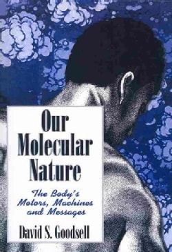 Our Molecular Nature: The Body's Motors, Machines and Messages (Paperback)