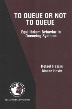 To Queue or Not to Queue: Equilibrium Behavior in Queueing Systems (Paperback)