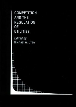 Competition and the Regulation of Utilities (Paperback)