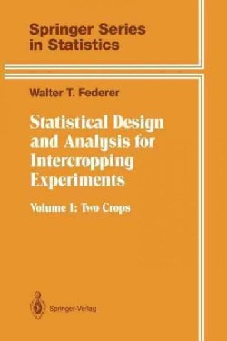 Statistical Design and Analysis for Intercropping Experiments: Two Crops (Paperback)