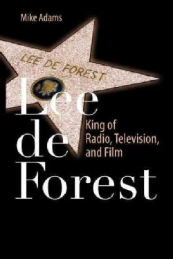 Lee De Forest: King of Radio, Television, and Film (Paperback)