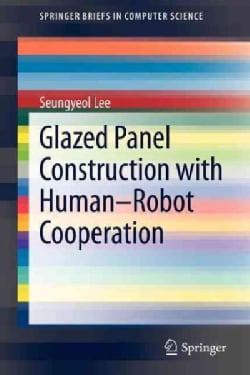 Glazed Panel Construction With Human-Robot Cooperation (Paperback)