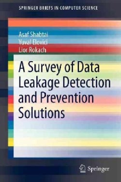 A Survey of Data Leakage Detection and Prevention Solutions (Paperback)