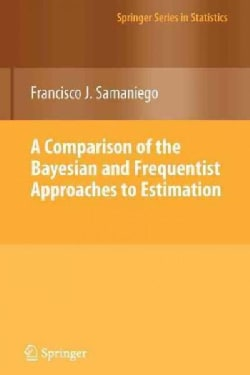 A Comparison of the Bayesian and Frequentist Approaches to Estimation (Paperback)