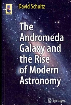 The Andromeda Galaxy and the Rise of Modern Astronomy (Paperback)