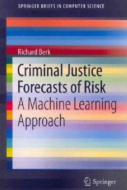Criminal Justice Forecasts of Risk: A Machine Learning Approach (Paperback)
