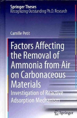 Factors Affecting the Removal of Ammonia from Air on Carbonaceous Materials: Investigation of Reactive Adsorption... (Hardcover)