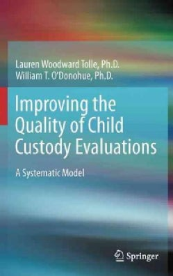 Improving the Quality of Child Custody Evaluations: A Systematic Model (Hardcover)