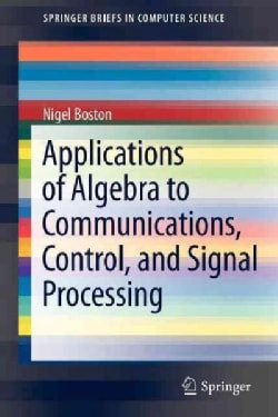 Applications of Algebra to Communications, Control, and Signal Processing (Paperback)
