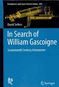 In Search of William Gascoigne: Seventeenth Century Astronomer (Hardcover)